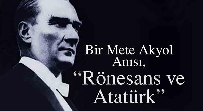blog-ronesans-ataturk-bir-mete-akyol-anisi